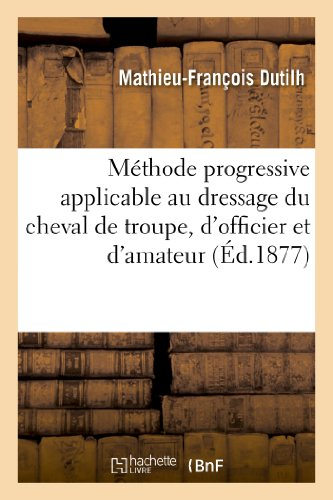 Methode Progressive Applicable Au Dressage Du Cheval de Troupe, D'Officier Et D'Amateur (Sciences) par Dutilh-M-F