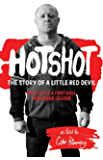 Hotshot: The Story of a Little Red Devil, My Life as a Football Hooligan Gang Leader (English Edition)