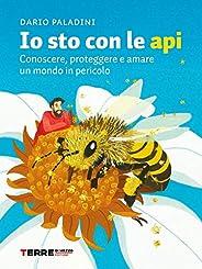 Io sto con le api: Conoscere, proteggere e amare un mondo in pericolo (Guide. Stili di vita)
