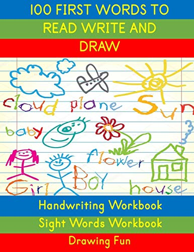 Handwriting Workbook: 100 First Words to Read Write and Draw: Handwriting Practice Workbook Language Arts Reading Skills and Sight Word Workbook (Activity Books for Kids)