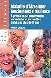Maladie d'Alzheimer, attachements et résilience - A propos de 50 observations de malades et de familles suivis sur plus de 10 ans