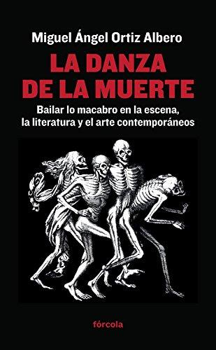 La danza de la muerte: Bailar lo macabro en la escena, la literatura y el arte contemporáneos por Miguel Ángel Ortiz Albero
