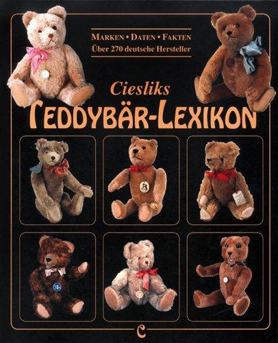 Ciesliks Teddybär-Lexikon: Marken - Daten - Fakten/über 270 deutsche Hersteller