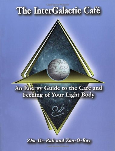 The InterGalactic Cafe: An Energy Guide to the Care and Feeding of Your Light Body
