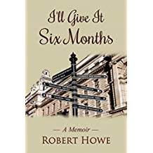 I'll Give It Six Months: Memoirs of a lucky man