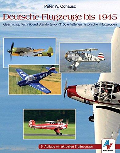 Deutsche Flugzeuge bis 1945: Geschichte, Technik und Standorte von 3100 erhaltenen historischen Flugzeugen