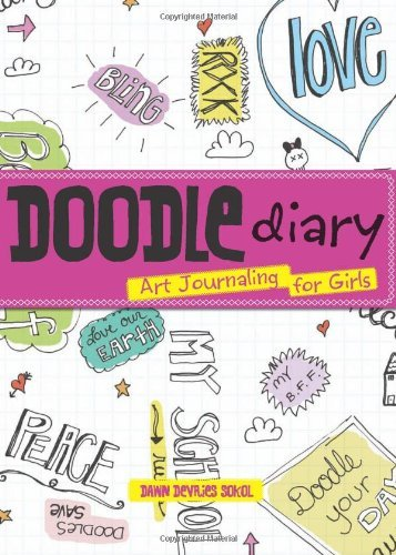 Doodle Diary: Art Journaling for Girls by Sokol, Dawn DeVries (September 15, 2010) Paperback