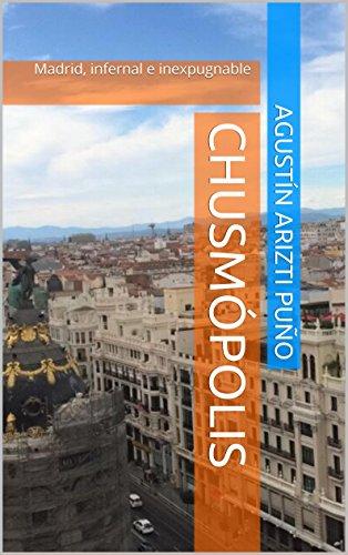 Chusmópolis: Madrid, infernal e inexpugnable por Agustín Ariztipuño