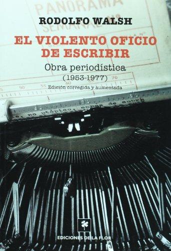 El Violento Oficio De Escribir por Walsh, Rodolfo