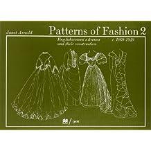 Patterns of Fashion. 2, C.1860-1940: Englishwomen's Dresses & Their Construction