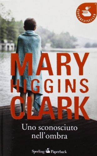 Uno sconosciuto nell'ombra par Mary Higgins Clark
