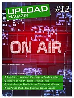 UPLOAD Magazin #12: On Air von [Tißler, Jan, Glanert, Martin, Krakau, Florian, Schleeh, Hannes]