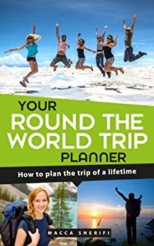 Your Round the World Trip Planner: How to plan the trip of a lifetime (English Edition) di [Sherifi, Macca]