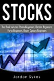 Stocks: This book includes: penny beginners, options beginners, forex beginners, binary options beginners (trading,stocks,day trading,penny stocks)
