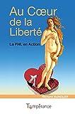 Telecharger Livres Au Coeur de la Liberte la Pnl en Action (PDF,EPUB,MOBI) gratuits en Francaise