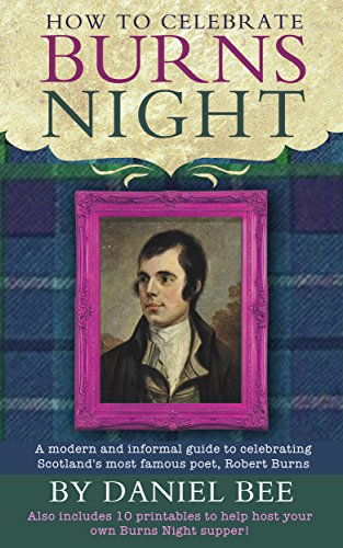 How to celebrate Burns Night - A modern and informal guide to celebrating Scotland's most famous poet, Robert Burns: Also includes 10 printables to help ... paper craft Book 4) (English Edition)