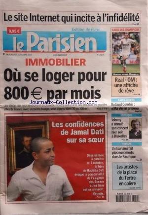 PARISIEN EDITION DE PARIS (LE) [No 20236] du 30/09/2009 - LE SITE INTERNET QUI INCITE A L'INFIDELITE - IMMOBILIER - OU SE LOGER POUR 800 EUROS PAR MOIS - LES CONFIDENCES DE JAMAL DATI SUR SA SOEUR - LES ARTISTES DE LA PLACE DU TERTRE EN COLERE - UN TSUNAMI FAIT PLUSIEURS MORTS DANS LE PACIFIQUE - JOHNNY HALLYDAY A ANNULE SON CONCERT HIER SOIR A BRUXELLES - ROLLAND COURBIS - MA VIE EN PRISON - FOOT - REAL ET OM DANS LA LIGUE DES CHAMPIONS - par Collectif