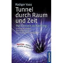 Tunnel durch Raum und Zeit: Von Einstein zu Hawking: Schwarze Löcher, Zeitreisen und Überlichtgeschwindigkeit
