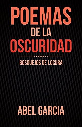 Poemas De La Oscuridad: Bosquejos De Locura por Abel Garcia