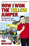 Image de How I Won the Yellow Jumper: Dispatches from the Tour de France