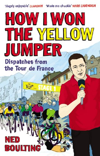 How I Won the Yellow Jumper: Dispatches from the Tour de France por Ned Boulting