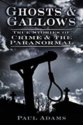 Ghosts & Gallows: True Stories Of Crime And The Paranormal