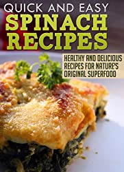 Spinach Recipes: Healthy and Delicious Recipes for Nature's Original Superfood (Quick and Easy Series) (English Edition)