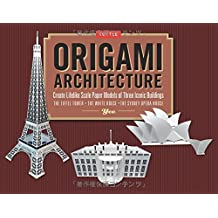 Origami Architecture: Create Lifelike Scale Paper Models of Three Iconic Buildings: The Eiffel Tower, The White House, The Sydney Opera House