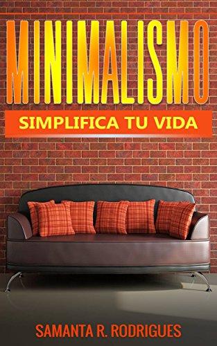 Minimalismo: Simplifica tu vida por Samanta R. Rodrigues