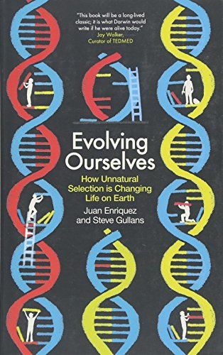 Evolving Ourselves: How Unnatural Selection is Changing Life on Earth por Juan Enriquez