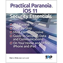 Practical Paranoia iOS 11 Security Essentials (English Edition)