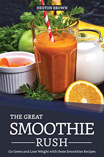 The Great Smoothie Rush: Go Green and Lose Weight with these Smoothies Recipes (English Edition)