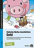 Einfache Mathe-Geschichten: Geld: Handlungsorientierte Materialien zur Entwicklung basaler Größenvorstellungen - Sopäd (1. bis 4. Klasse)