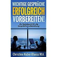 Wichtige Gespräche erfolgreich vorbereiten!: Ihr Notizbuch für die Gesprächsvorbereitung (Praxis der Gesprächsführung 1)