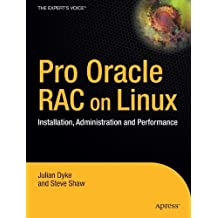Pro Oracle Database 10g RAC on Linux: Installation, Administration, and Performance: Installation, Administration and Performance (Expert's Voice in Oracle) by Julian Dyke (1-Jul-2006) Hardcover