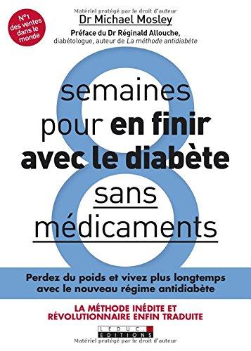 8 semaines pour en finir avec le diabète sans médicaments: Perdez du poids et et vivez plus longtemps avec le nouveau régime antidiabète