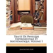 Traite de Physique Experimentale Et Mathematique, Volume 1