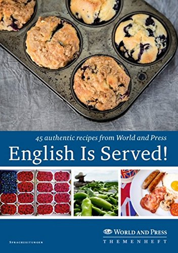 English Is Served!: 45 authentic recipes from World and Press