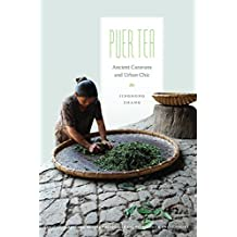 Puer Tea: Ancient Caravans and Urban Chic (Culture, Place, and Nature: Studies in Anthropology and Environment)