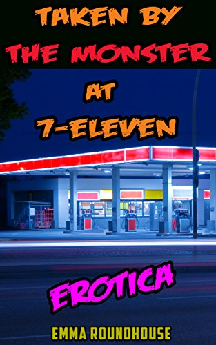 taken-by-the-monster-at-7-eleven-an-erotic-romance-story-erotica-short-stories-the-emma-roundhouse-p