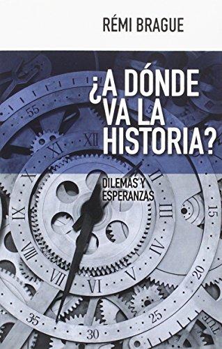 ¿A donde va la Historia?. Dilemas Y Esperanzas (Nuevo Ensayo) por REMI BRAGUE