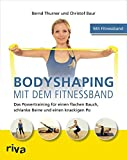 Bodyshaping mit dem Fitnessband: Das Powertraining für einen flachen Bauch, schlanke Beine und einen knackigen Po