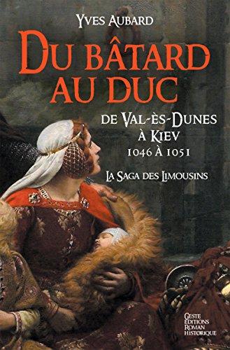 Du bâtard au Duc: De Val-Es-Dunès à Kiev (Saga des Limousins t. 9) par Yves Aubard
