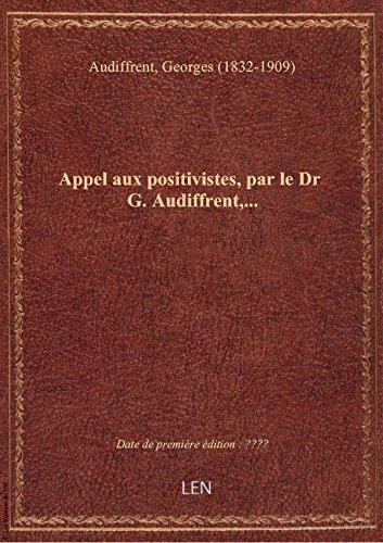 Appel aux positivistes, par le Dr G. Audiffrent,...