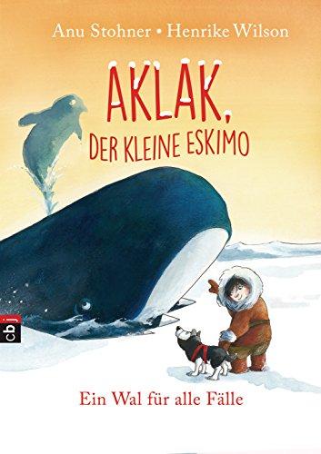 Aklak, der kleine Eskimo - Ein Wal für alle Fälle (Der kleine Eskimo - Die Reihe 3)
