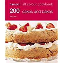 200 Cakes & Bakes: Hamlyn All Colour Cookbook: Over 200 Delicious Recipes and Ideas (Hamlyn All Colour Cookery)