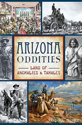 Arizona Oddities: Land of Anomalies & Tamales (American Legends) (English Edition)