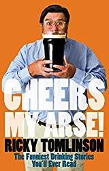 Cheers My Arse!: The Funniest Drinking Stories You'll Ever Read