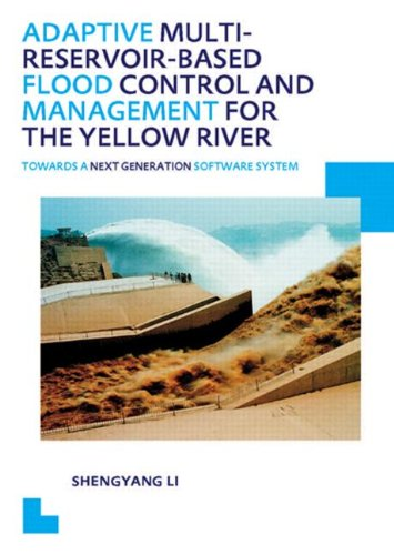 Adaptive Multi-reservoir-based Flood Control and Management for the Yellow River: Towards a Next Generation Software System - UNESCO-IHE PhD Thesis