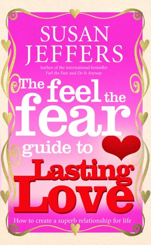 The Feel The Fear Guide To... Lasting Love: How to create a superb relationship for life por Susan Jeffers